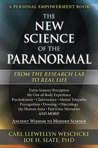 The New Science of the Paranormal: From the Research Lab To Real Life - Carl Llewellyn Weschcke, Joe H. Slate