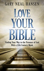 Love Your Bible: Finding Your Way to the Presence of God with a 12th Century Monk - Gary Neal Hansen