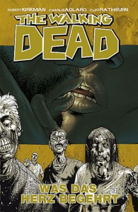 The Walking Dead, 04: Was das Herz begehrt - Robert Kirkman