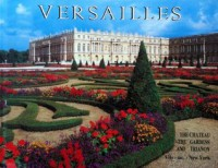 Versailles: The chateau, the gardens, and Trianon : complete guide - Gerald Van Der Kemp, Daniel Meyer, Simone Hoog