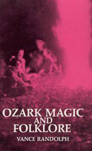 Ozark Magic and Folklore - Vance Randolph