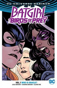 Batgirl And The Birds Of Prey Vol. 1: Who Is Oracle? (Rebirth) (Batgirl and the Birds of Prey (Rebirth)) - Shawna Benson, Julie Benson, Claire Roe