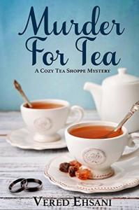 Murder for Tea (The Cozy Tea Shoppe Mysteries #1) - Vered Ehsani
