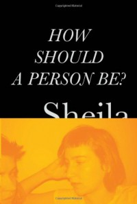 How Should a Person Be? - Sheila Heti