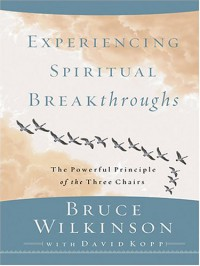 Experiencing Spiritual Breakthroughs - Bruce H. Wilkinson