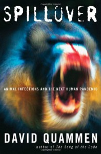 Spillover: Animal Infections and the Next Human Pandemic - David Quammen