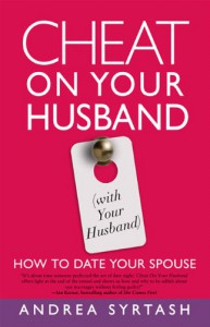 Cheat On Your Husband (with Your Husband): How to Date Your Spouse - Andrea Syrtash