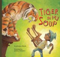 Tiger in My Soup - Kashmira Sheth, Jeffery Ebbeler