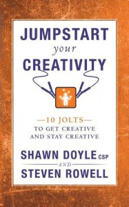 Jumpstart Your Creativity: 10 Jolts to Get Creative and Stay Creative - Shawn Doyle, Steven Rowell