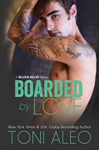Boarded by Love (Bellevue Bullies Series Book 1) - Toni Aleo