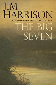 The Big Seven - Jim Harrison