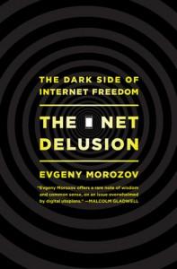 The Net Delusion: The Dark Side of Internet Freedom - Evgeny Morozov