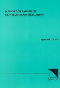 A Short Grammar of Contemporary Bulgarian - Kjetil Rå Hauge