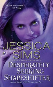 Desperately Seeking Shapeshifter  - Jessica Sims