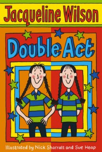 Double Act - Jacqueline Wilson, Nick Sharratt, Sue Heap