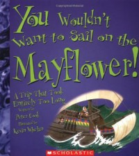 You Wouldn't Want to Sail on the Mayflower!: A Trip That Took Entirely Too Long - Peter   Cook, Kevin Whelan
