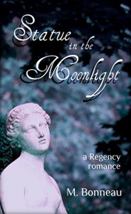 Statue in the Moonlight: a Regency romance novella - M. Bonneau