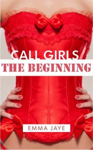 Call Girls: The Beginning - Emma Jaye, E. Jaye