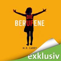 Die Berufene - M. R. Carey, Dana Geissler, Audible GmbH