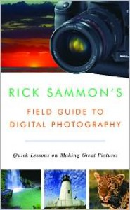 Rick Sammon's Field Guide to Digital Photography: Quick Lessons on Making Great Pictures - Rick Sammon, Sammon