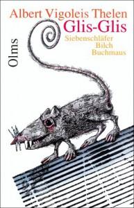 Glis-Glis: Siebenschlafer, Bilch, Buchmaus - Albert Vigoleis Thelen, Paul König