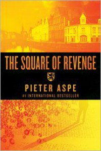 The Square of Revenge: An Inspector Van In Novel (Inspector Van in Mysteries) - Pieter Aspe