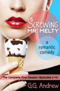 Screwing Mr. Melty: A Romantic Comedy (The Complete First Season) - G.G. Andrew