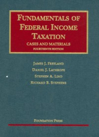 Fundamentals of Federal Income Taxation: Cases and Materials - James J. Freeland, Stephen A. Lind, Daniel J. Lathrope