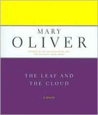 The Leaf And The Cloud: A Poem - Mary Oliver