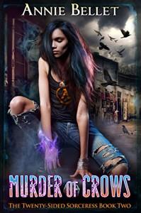 Murder of Crows (The Twenty-Sided Sorceress Book 2) - Annie Bellet