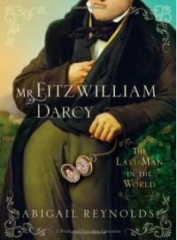 Mr. Fitzwilliam Darcy: The Last Man in the World - Abigail Reynolds