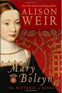 Mary Boleyn: The Mistress of Kings - Alison Weir