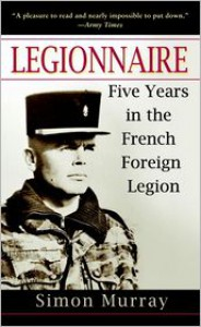 Legionnaire: Five Years in the French Foreign Legion - Simon Murray