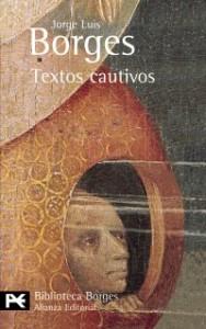 Textos cautivos (El Libro De Bolsillo - Bibliotecas De Autor - Biblioteca Borges) - Jorge Luis Borges