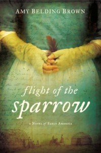 Flight of the Sparrow: A Novel of Early America - Amy Belding Brown