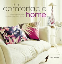 The Comfortable Home: A Inspirational Guide To Creating Feel Good Spaces - Jane Burdon