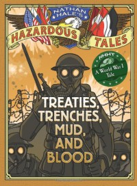 Nathan Hale's Hazardous Tales: Treaties, Trenches, Mud, and Blood - Nathan Hale