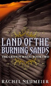 Land of the Burning Sands (Griffin Mage Trilogy) - Rachel Neumeier