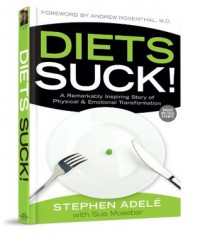 Diets Suck!: A Remarkably Inspiring Story of Physical & Emotional Transformation - Stephen Adele, Sue Mosebar