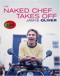 The Naked Chef Takes Off By Jamie Oliver - Caleb Melby (Author)