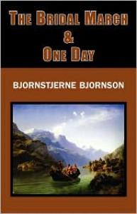 The Bridal March & One Day - Bjoernstjerne Bjoernson