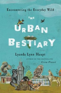 The Urban Bestiary: Encountering the Everyday Wild - Lyanda Lynn Haupt