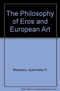 The Philosophy of Eros and European Art - Vyacheslav P. Shestakov