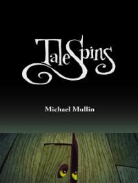TaleSpins - Michael Mullin