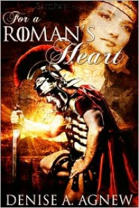 For a Roman's Heart - Denise A. Agnew