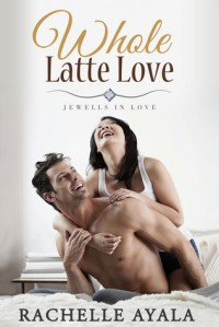 Whole Latte Love - Rachelle Ayala