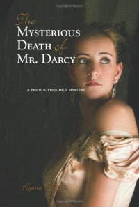 The Mysterious Death of Mr. Darcy: A Pride and Prejudice Mystery - Regina Jeffers