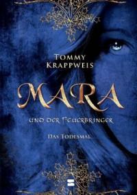 Mara und der Feuerbringer: Das Todesmal - Tommy Krappweis, Adriaan Prent