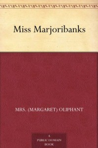 Miss Marjoribanks - Mrs. (Margaret) Oliphant