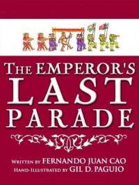 The Emperor's Last Parade - Fernando Juan Cao, Gil Paguio